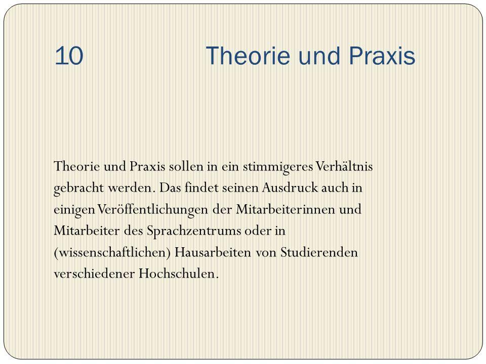10 Theorie und Praxis Theorie und Praxis sollen in ein stimmigeres Verhältnis. gebracht werden. Das findet seinen Ausdruck auch in.