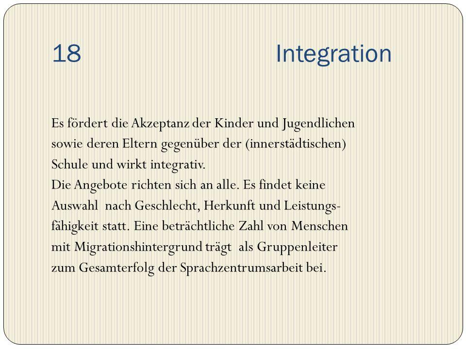18 Integration Es fördert die Akzeptanz der Kinder und Jugendlichen