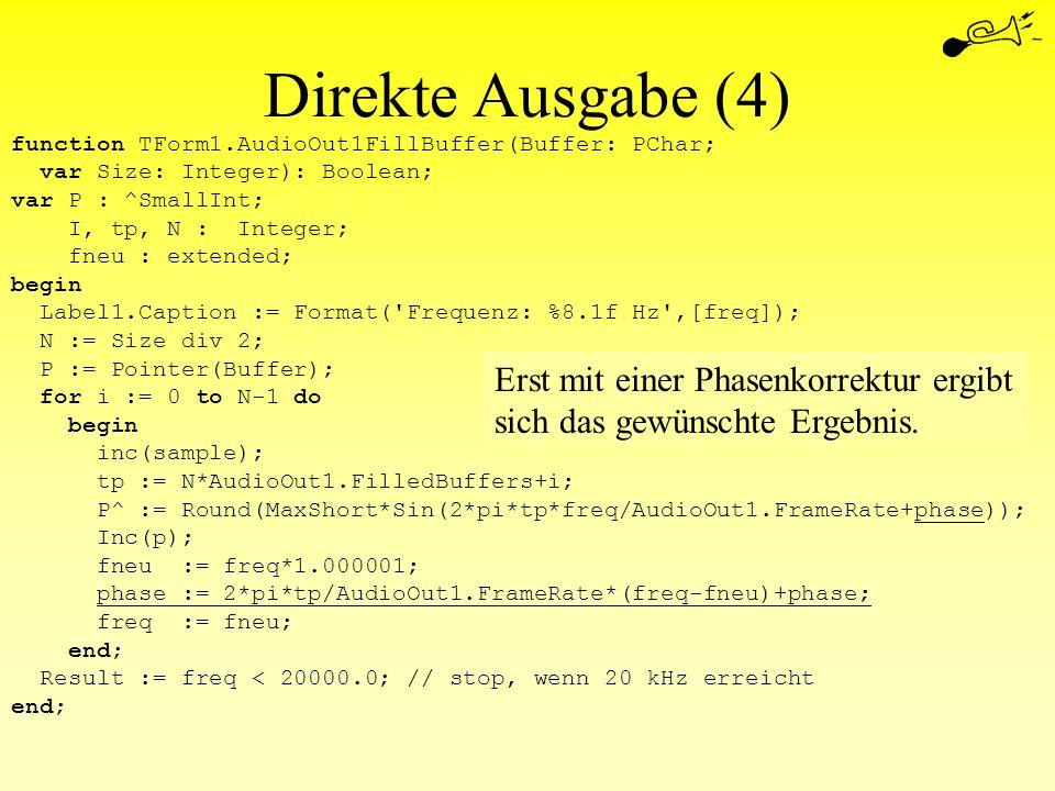 Direkte Ausgabe (4) function TForm1.AudioOut1FillBuffer(Buffer: PChar; var Size: Integer): Boolean;