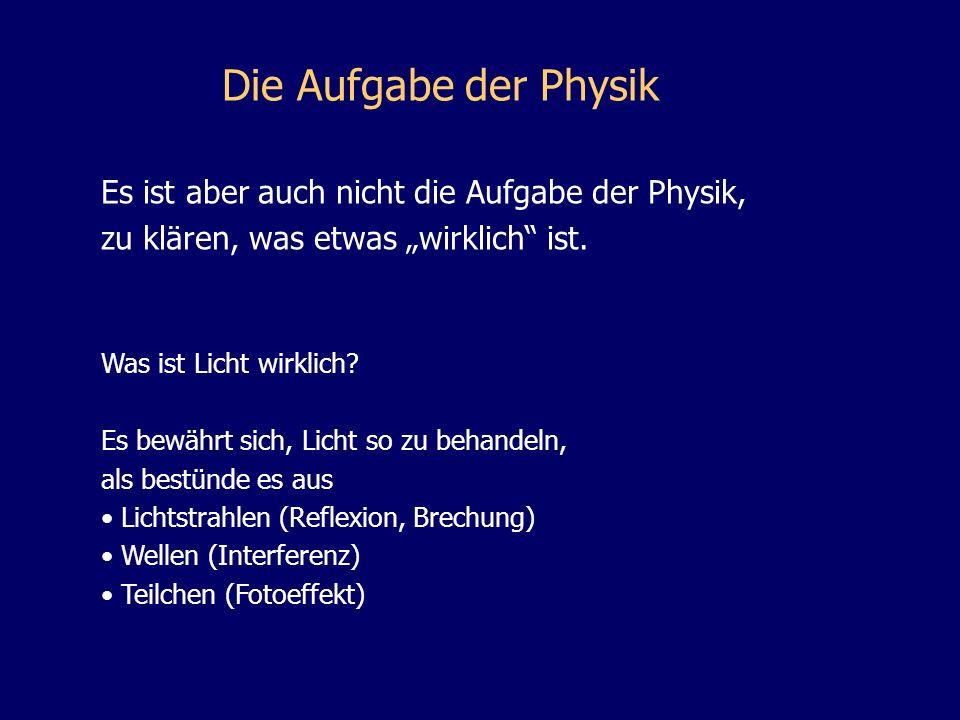 Die Aufgabe der Physik Es ist aber auch nicht die Aufgabe der Physik,