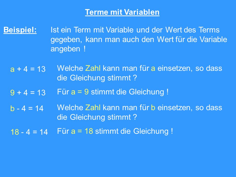 Terme mit Variablen Beispiel: Ist ein Term mit Variable und der Wert des Terms. gegeben, kann man auch den Wert für die Variable.