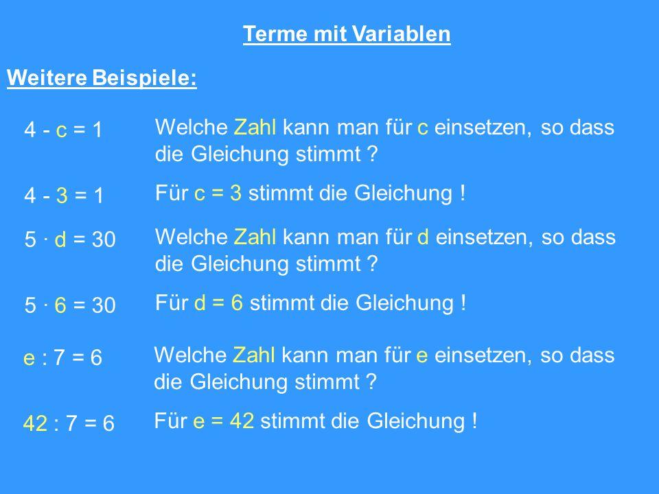 Terme mit Variablen Weitere Beispiele: 4 - c = 1. Welche Zahl kann man für c einsetzen, so dass. die Gleichung stimmt