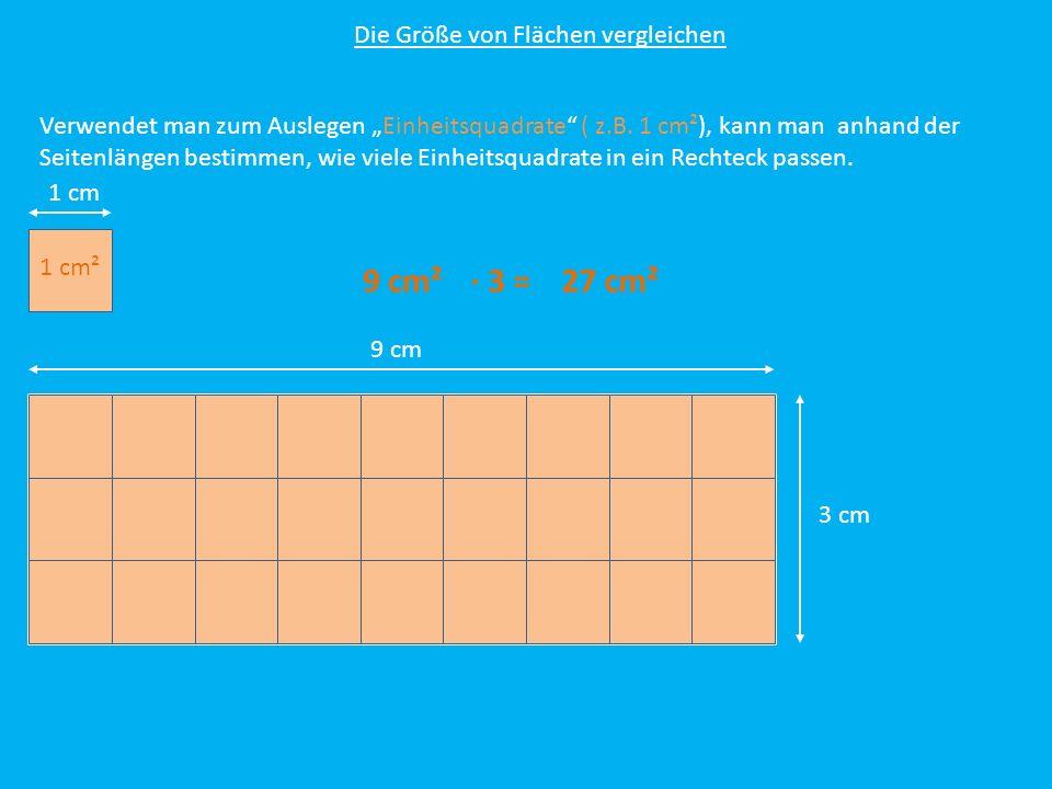 9 cm² ∙ 3 = 27 cm² Die Größe von Flächen vergleichen