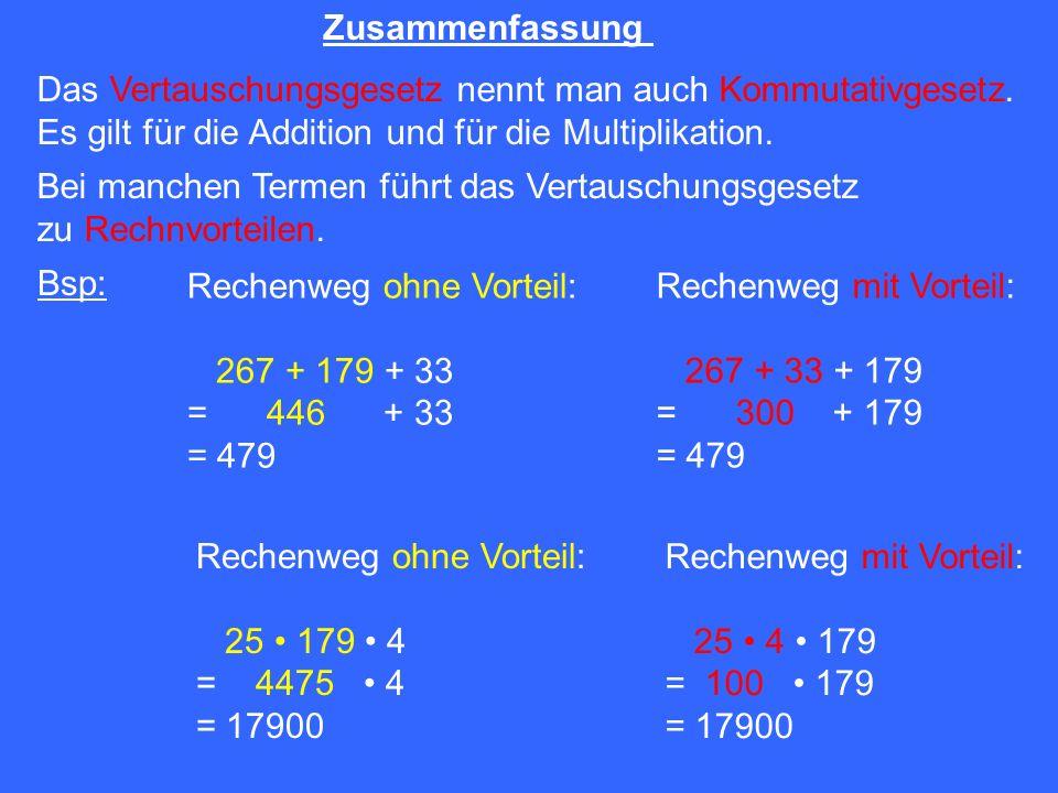 Zusammenfassung Das Vertauschungsgesetz nennt man auch Kommutativgesetz. Es gilt für die Addition und für die Multiplikation.