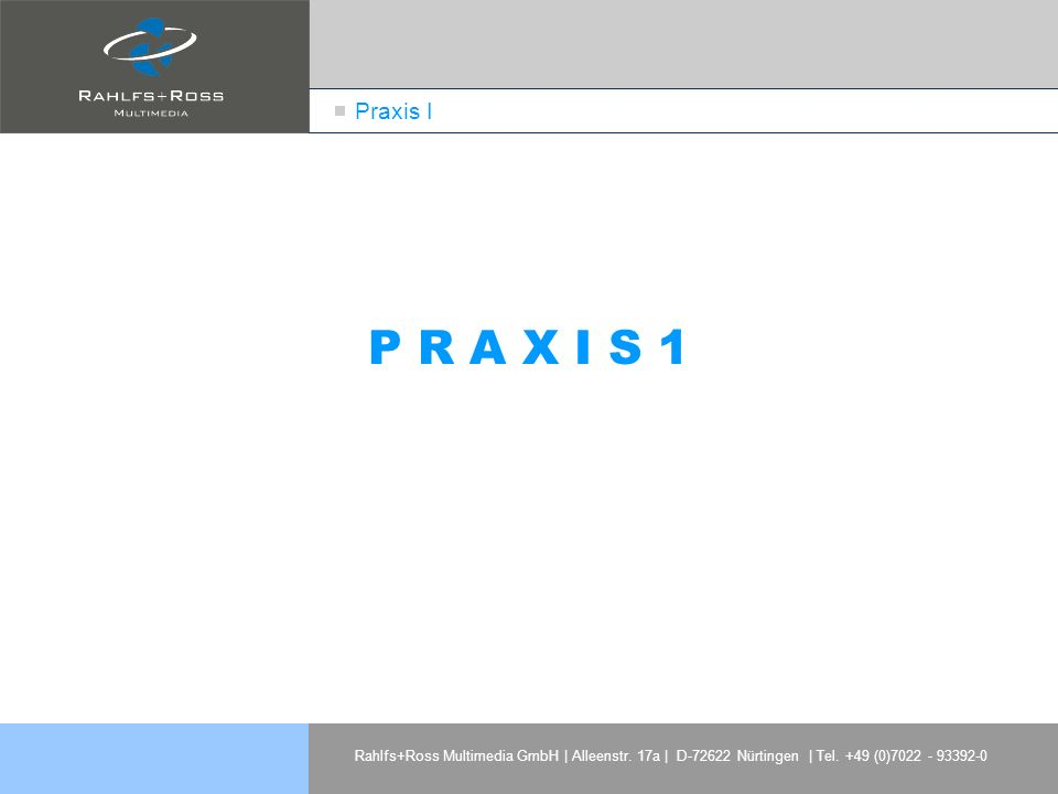 Praxis I P R A X I S 1. Rahlfs+Ross Multimedia GmbH | Alleenstr.