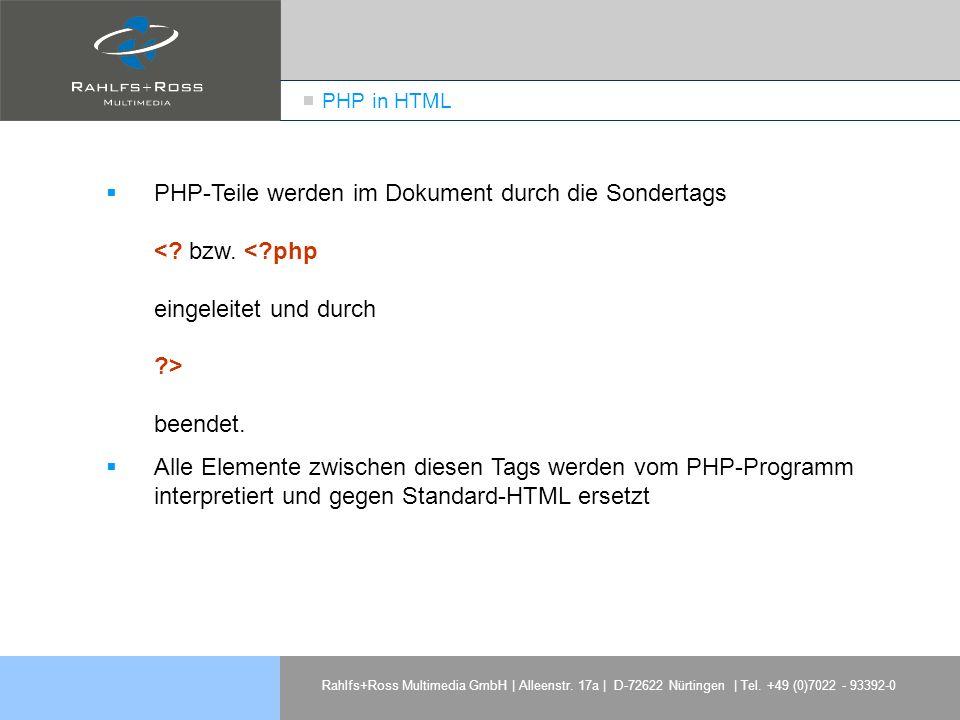 PHP in HTML PHP-Teile werden im Dokument durch die Sondertags < bzw. < php eingeleitet und durch > beendet.