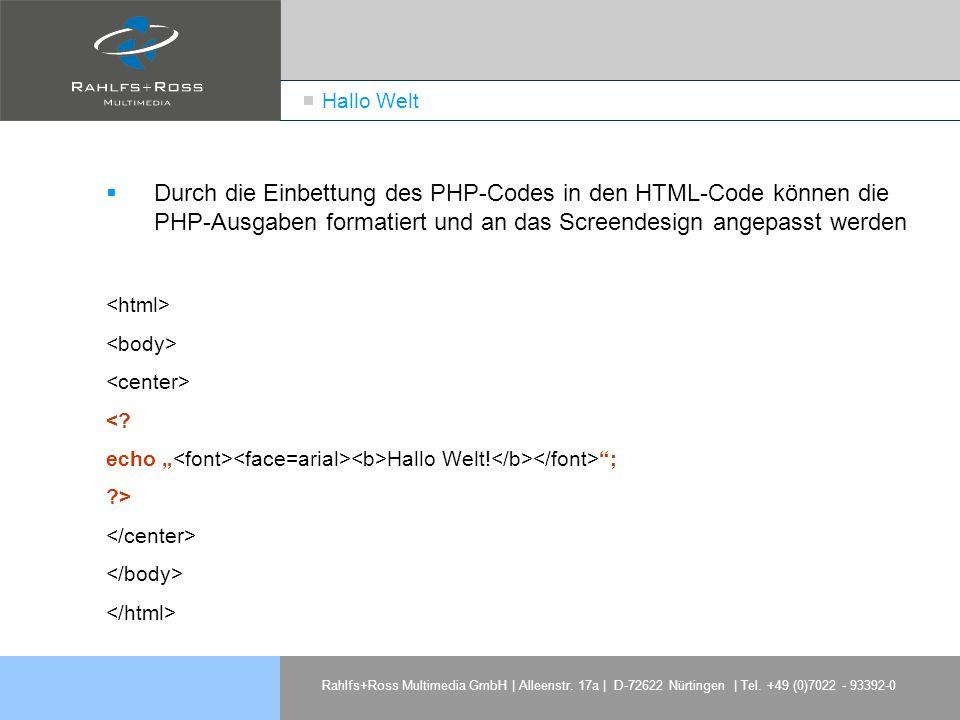 Hallo Welt Durch die Einbettung des PHP-Codes in den HTML-Code können die PHP-Ausgaben formatiert und an das Screendesign angepasst werden.