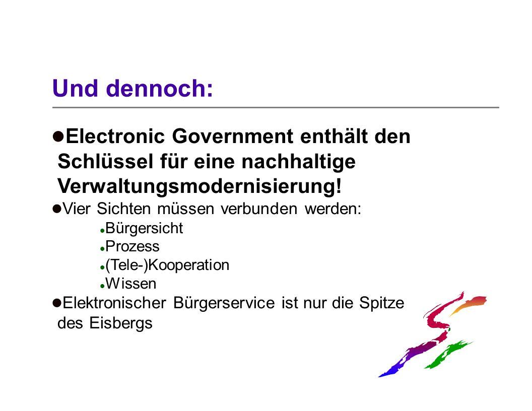 Und dennoch: Electronic Government enthält den Schlüssel für eine nachhaltige Verwaltungsmodernisierung!