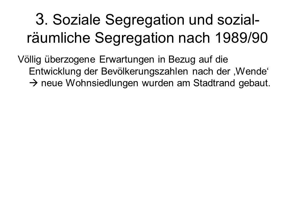 3. Soziale Segregation und sozial-räumliche Segregation nach 1989/90
