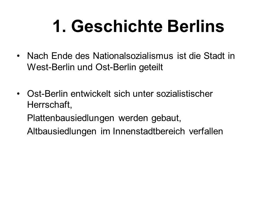 1. Geschichte Berlins Nach Ende des Nationalsozialismus ist die Stadt in West-Berlin und Ost-Berlin geteilt.