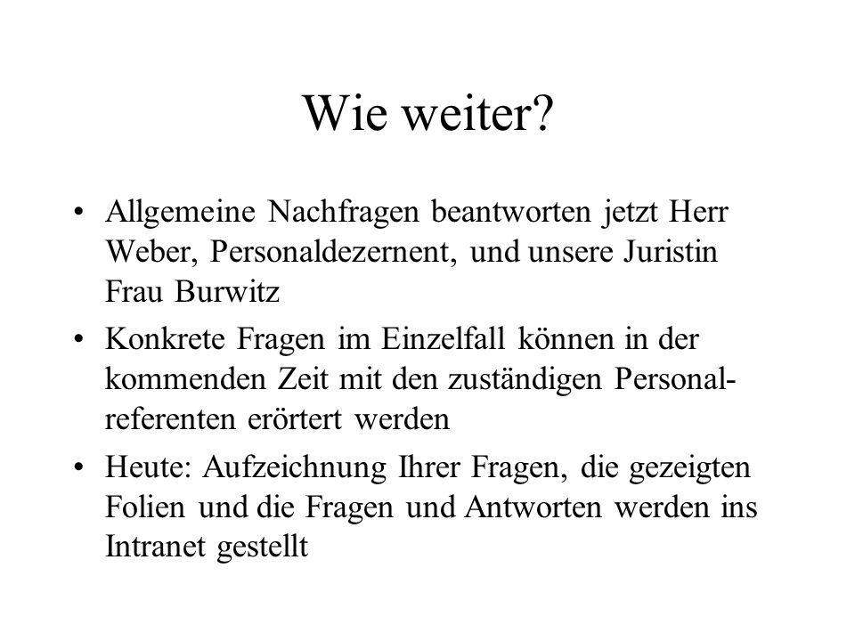 Wie weiter Allgemeine Nachfragen beantworten jetzt Herr Weber, Personaldezernent, und unsere Juristin Frau Burwitz.