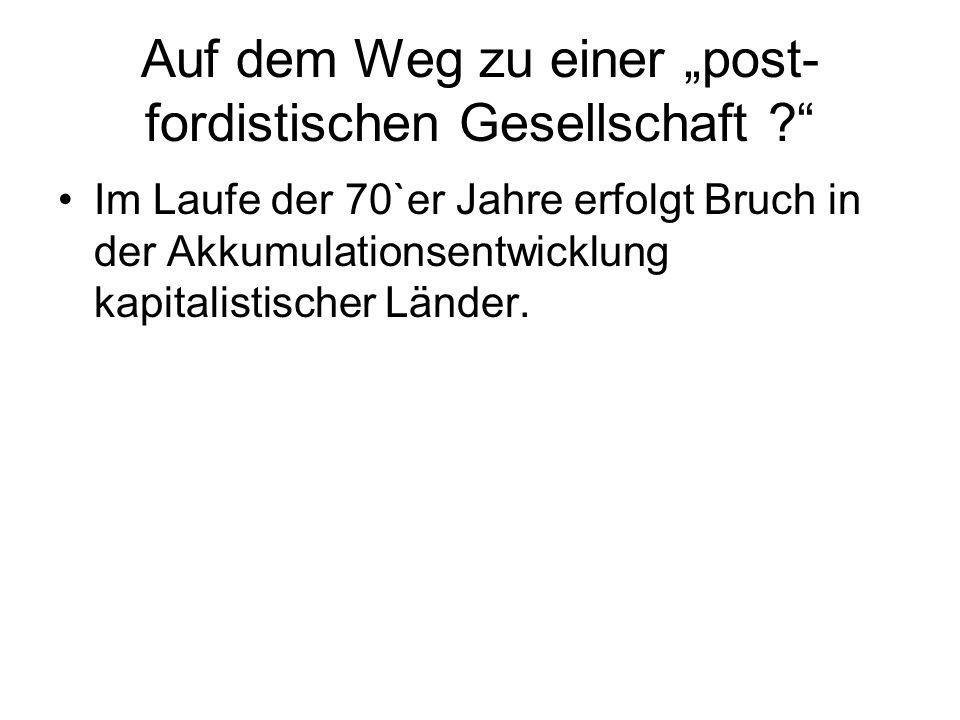"""Auf dem Weg zu einer """"post-fordistischen Gesellschaft"""