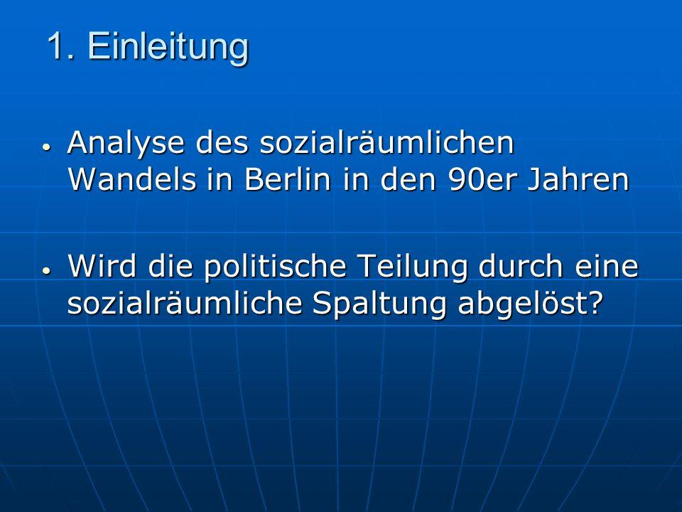 1. Einleitung Analyse des sozialräumlichen Wandels in Berlin in den 90er Jahren.