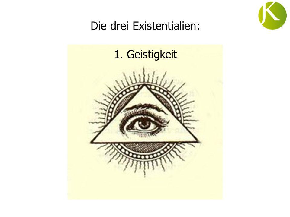 Die drei Existentialien: