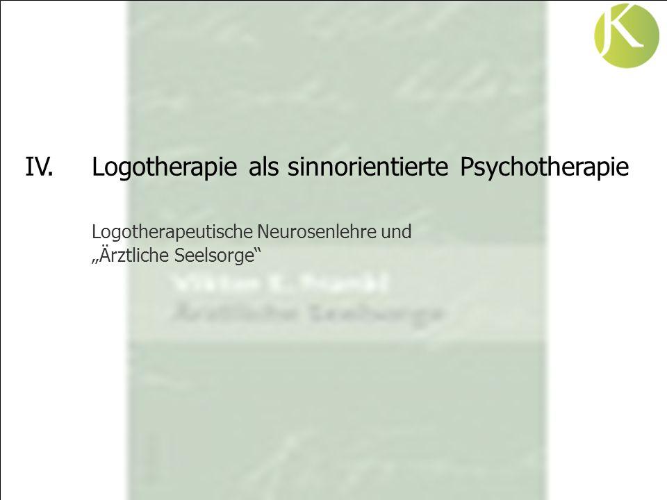 IV. Logotherapie als sinnorientierte Psychotherapie