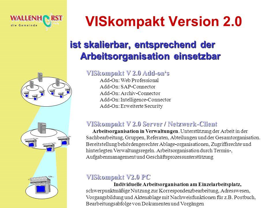VISkompakt Version 2.0ist skalierbar, entsprechend der Arbeitsorganisation einsetzbar. VISkompakt V 2.0 Add-on's.