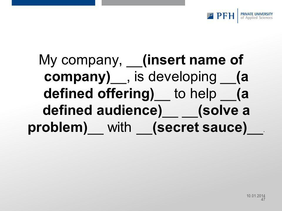 My company, __(insert name of company)__, is developing __(a defined offering)__ to help __(a defined audience)__ __(solve a problem)__ with __(secret sauce)__.