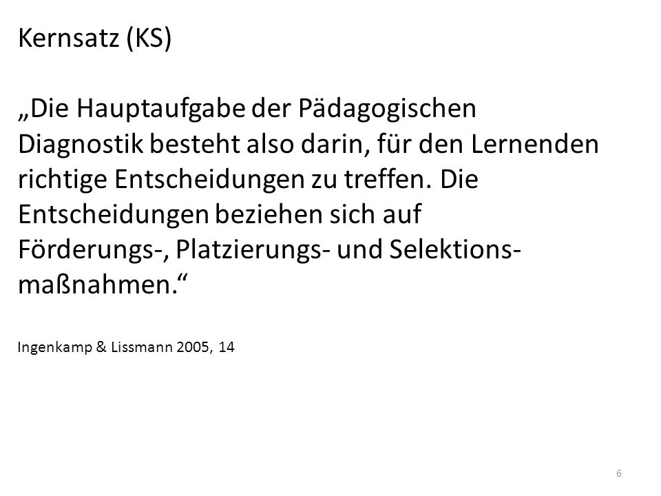 """Kernsatz (KS)""""Die Hauptaufgabe der Pädagogischen. Diagnostik besteht also darin, für den Lernenden."""