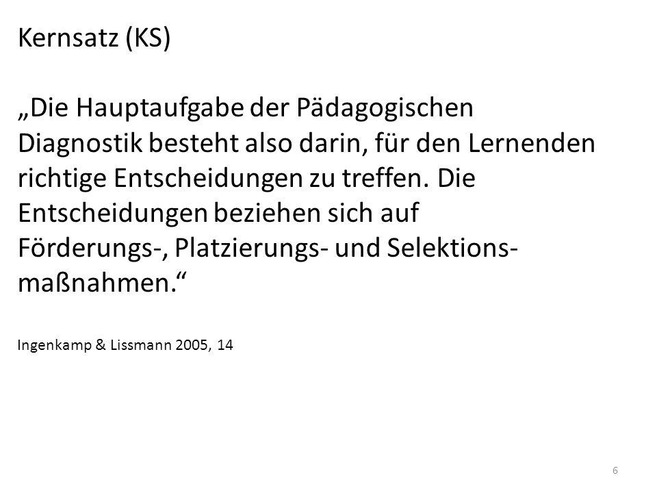 """Kernsatz (KS) """"Die Hauptaufgabe der Pädagogischen. Diagnostik besteht also darin, für den Lernenden."""