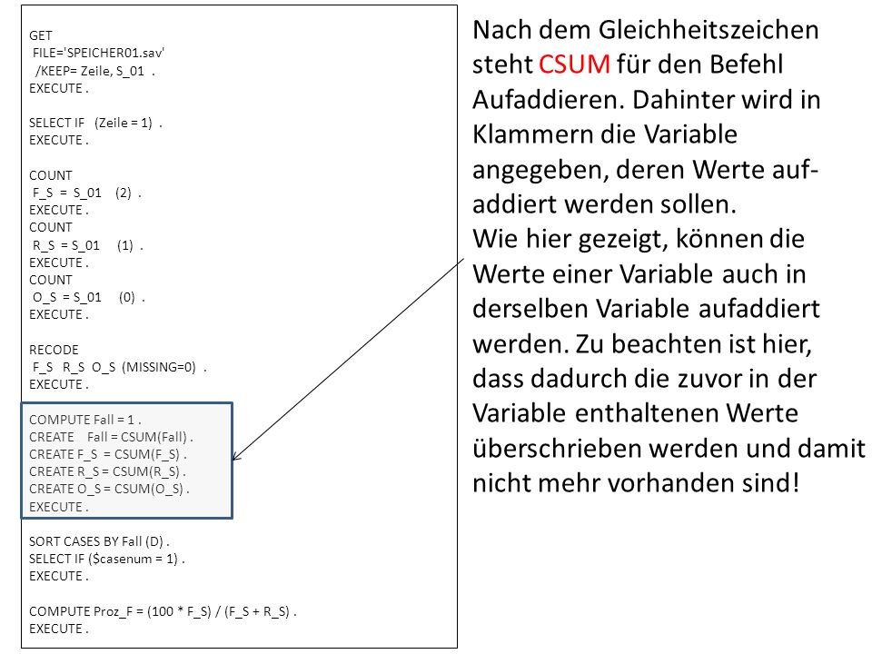 GET FILE= SPEICHER01.sav /KEEP= Zeile, S_01 . EXECUTE . SELECT IF (Zeile = 1) . COUNT. F_S = S_01 (2) .
