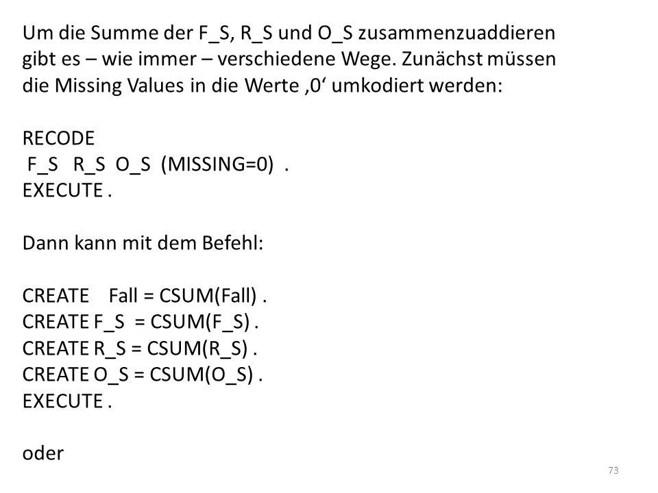 Um die Summe der F_S, R_S und O_S zusammenzuaddieren gibt es – wie immer – verschiedene Wege. Zunächst müssen die Missing Values in die Werte '0' umkodiert werden: