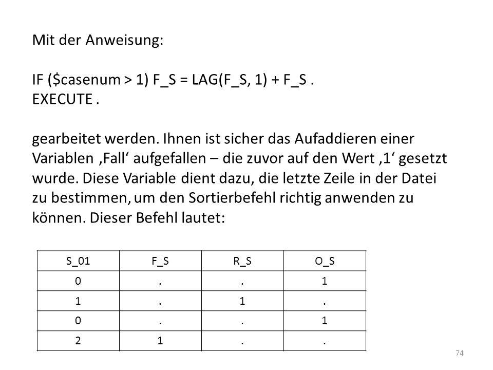 IF ($casenum > 1) F_S = LAG(F_S, 1) + F_S . EXECUTE .