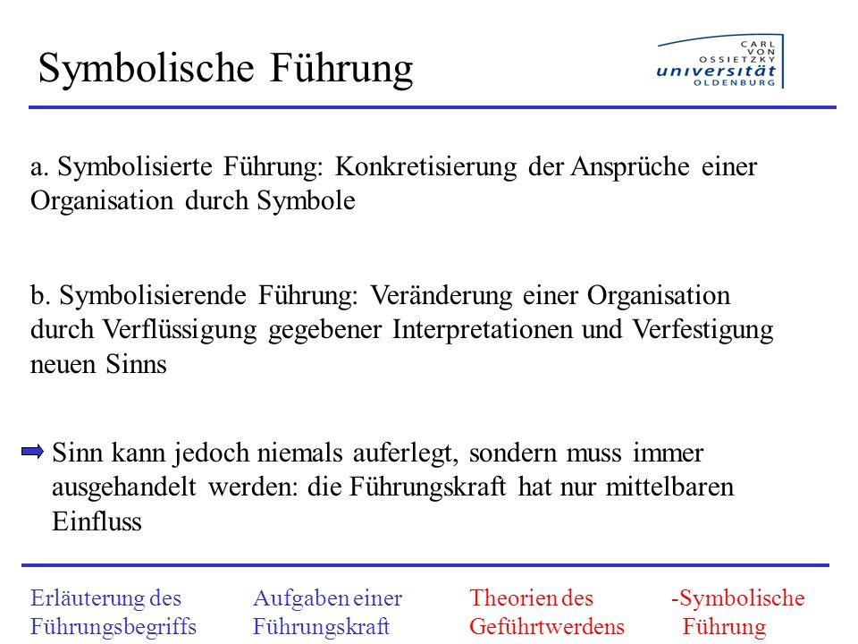 Symbolische Führung a. Symbolisierte Führung: Konkretisierung der Ansprüche einer Organisation durch Symbole.