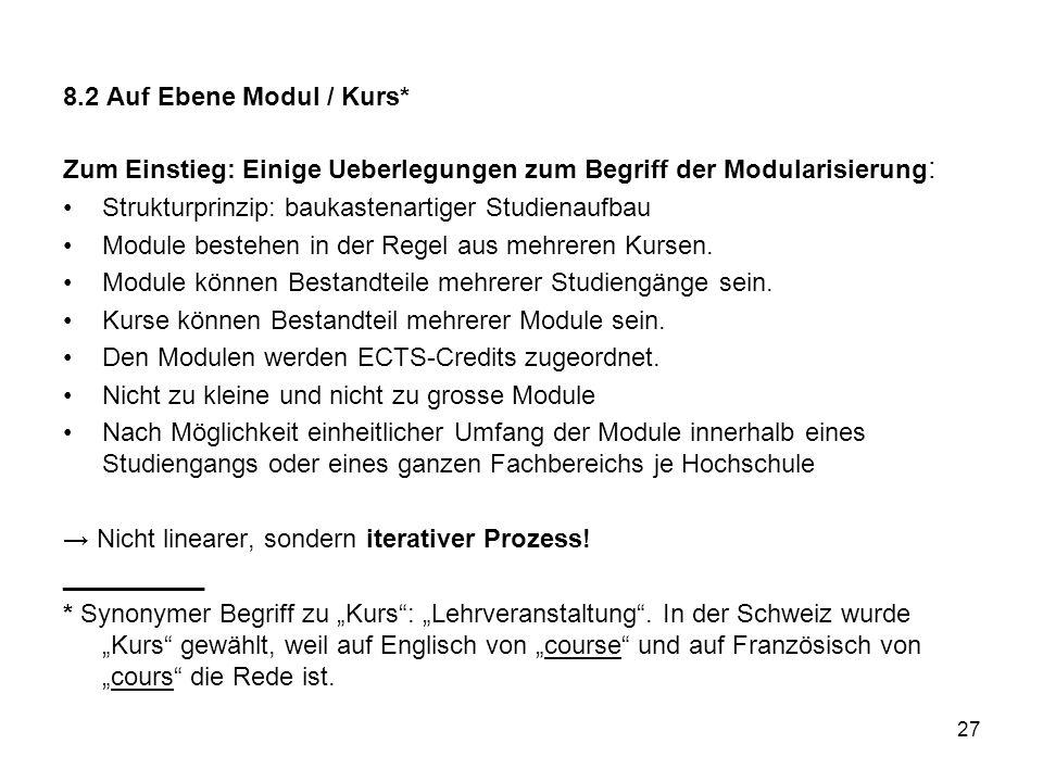 8.2 Auf Ebene Modul / Kurs* Zum Einstieg: Einige Ueberlegungen zum Begriff der Modularisierung: Strukturprinzip: baukastenartiger Studienaufbau.