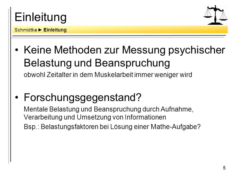 Einleitung Schmidtke ► Einleitung. Keine Methoden zur Messung psychischer Belastung und Beanspruchung.
