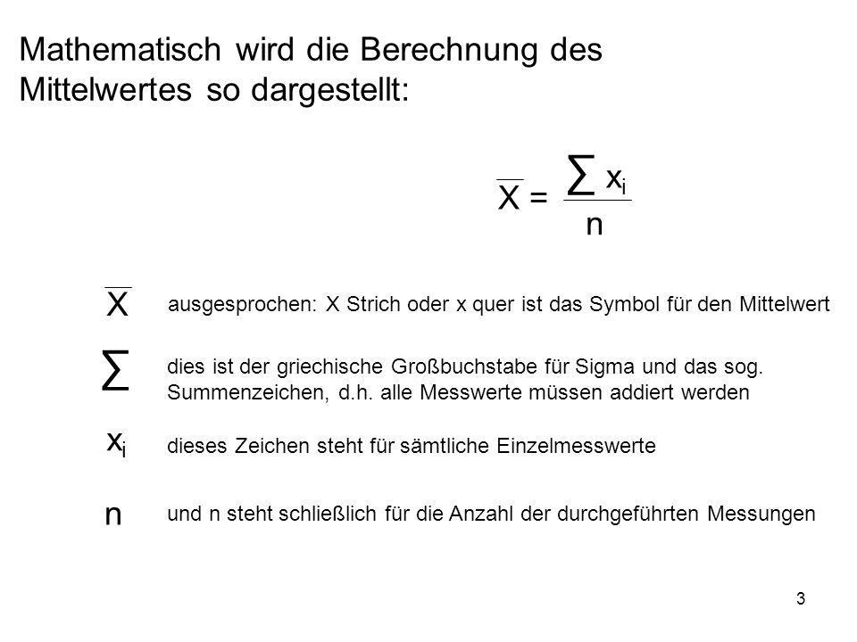∑ ∑ Mathematisch wird die Berechnung des Mittelwertes so dargestellt: