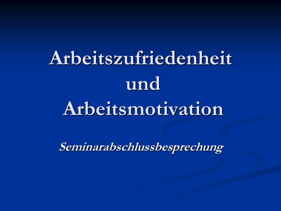 Arbeitszufriedenheit Und Arbeitsmotivation Ppt Video Online