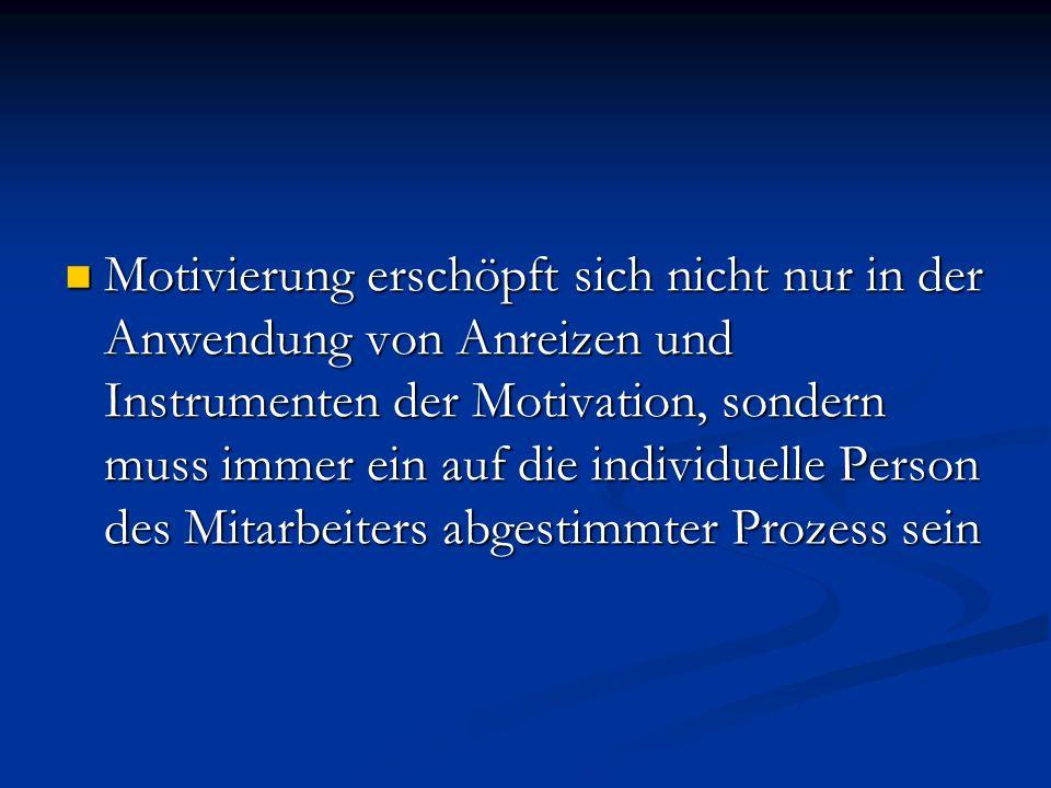 Motivierung erschöpft sich nicht nur in der Anwendung von Anreizen und Instrumenten der Motivation, sondern muss immer ein auf die individuelle Person des Mitarbeiters abgestimmter Prozess sein