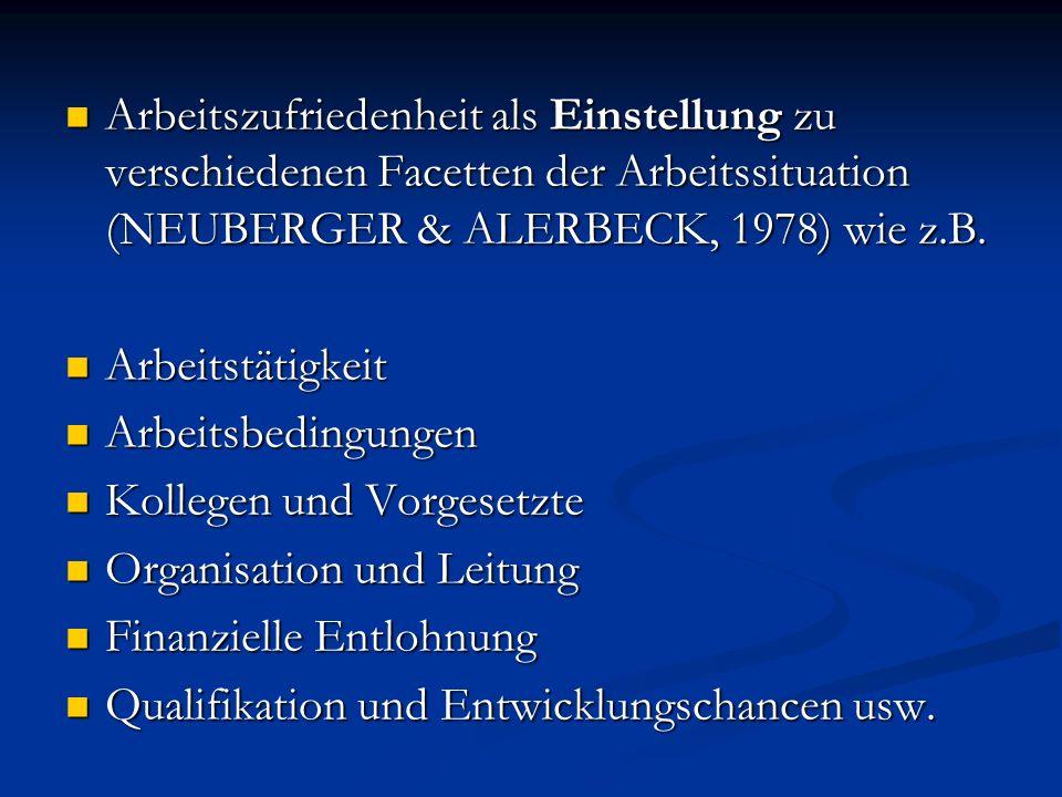 Arbeitszufriedenheit als Einstellung zu verschiedenen Facetten der Arbeitssituation (NEUBERGER & ALERBECK, 1978) wie z.B.