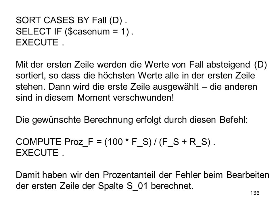 SORT CASES BY Fall (D) . SELECT IF ($casenum = 1) . EXECUTE .