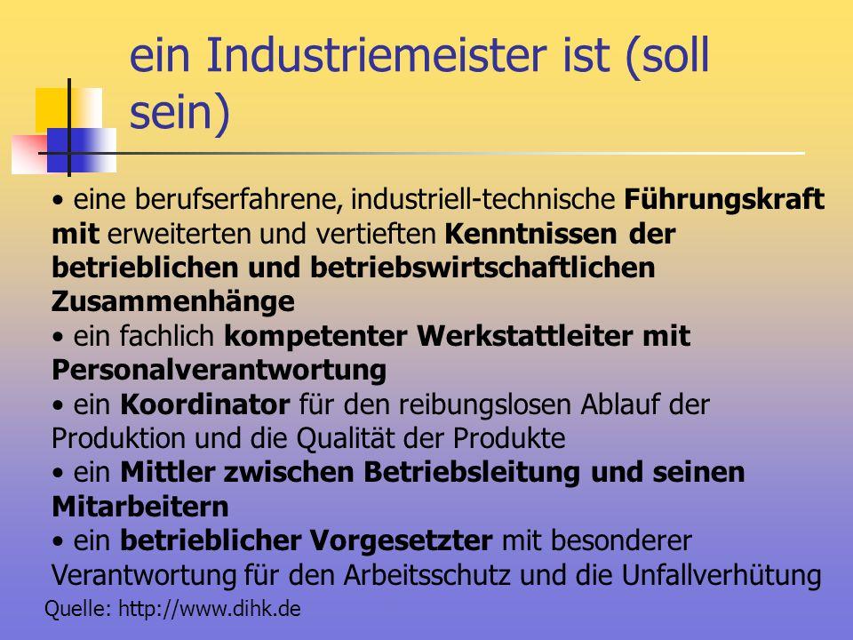 ein Industriemeister ist (soll sein)