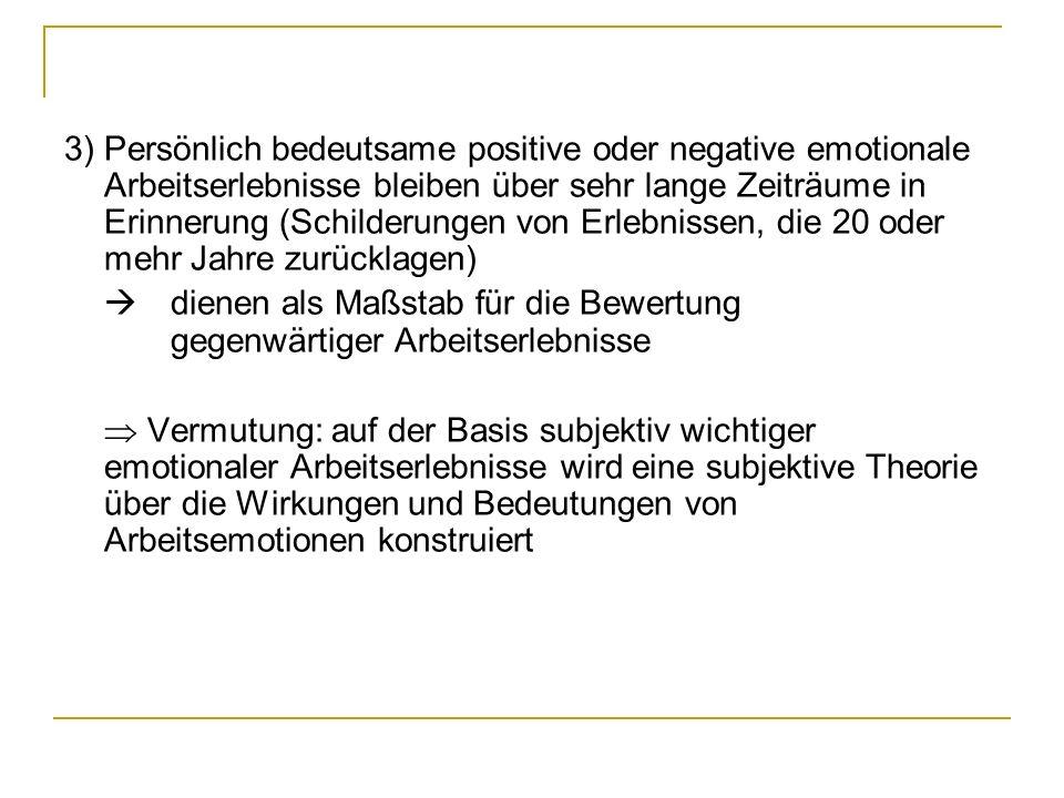 3) Persönlich bedeutsame positive oder negative emotionale Arbeitserlebnisse bleiben über sehr lange Zeiträume in Erinnerung (Schilderungen von Erlebnissen, die 20 oder mehr Jahre zurücklagen)
