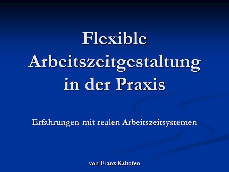 Flexible Arbeitszeitgestaltung in der Praxis Erfahrungen mit realen Arbeitszeitsystemen von Franz Kaltofen