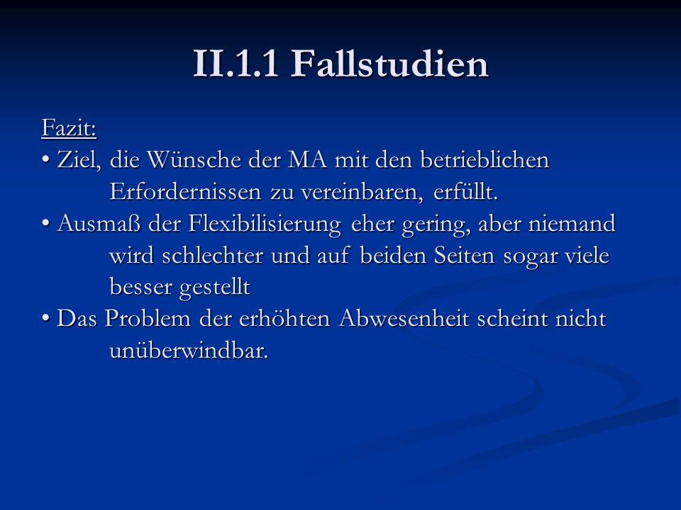 II.1.1 Fallstudien Fazit: Ziel, die Wünsche der MA mit den betrieblichen Erfordernissen zu vereinbaren, erfüllt.