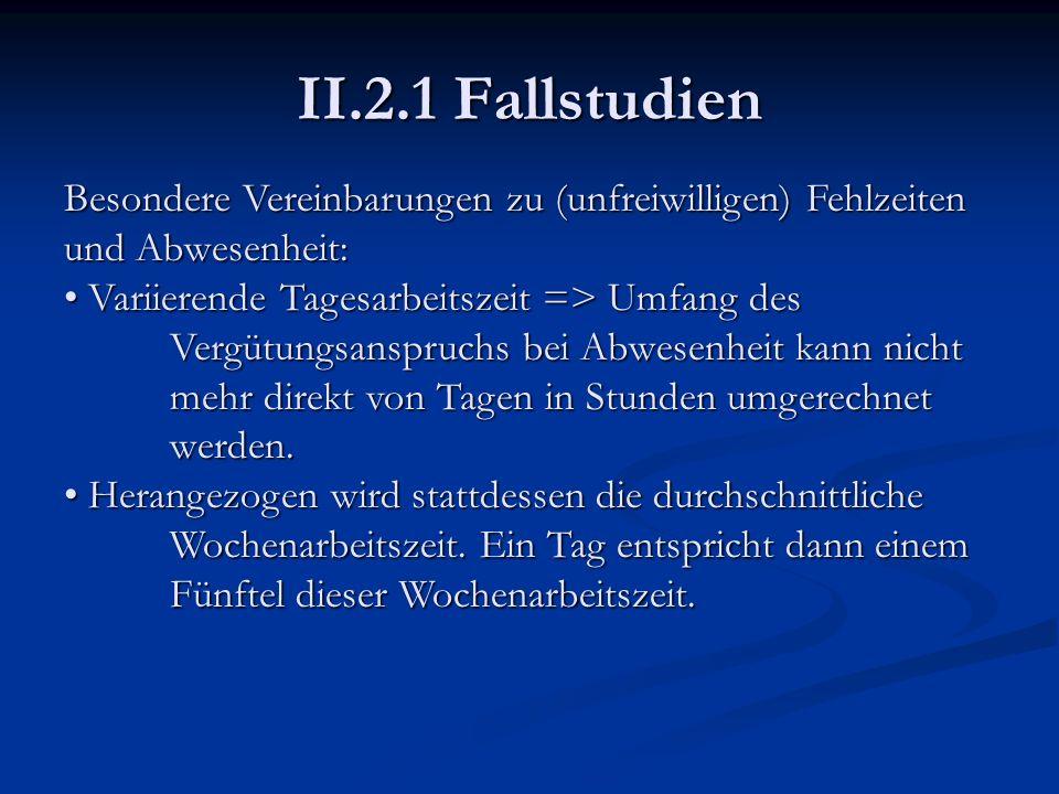II.2.1 Fallstudien Besondere Vereinbarungen zu (unfreiwilligen) Fehlzeiten und Abwesenheit: