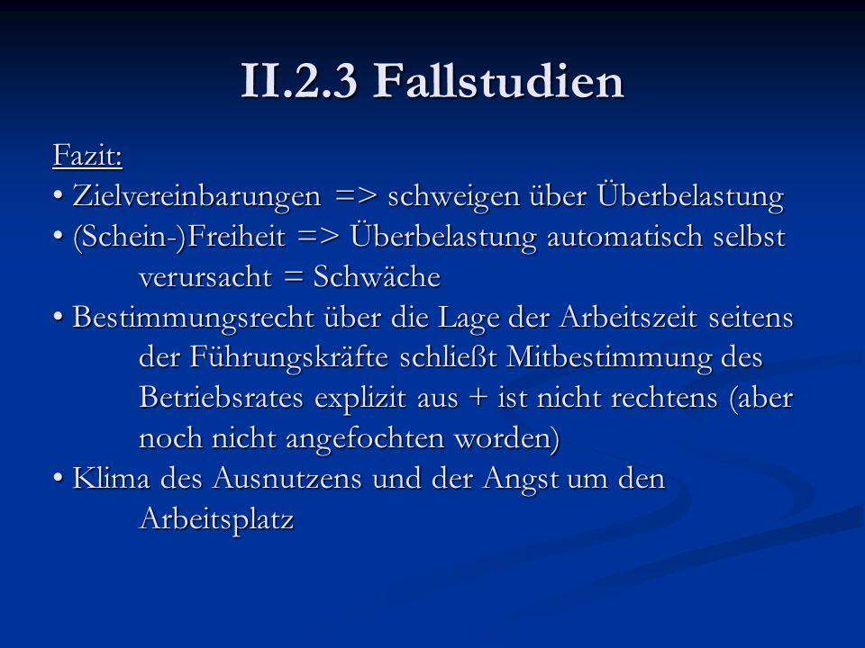 II.2.3 Fallstudien Fazit: Zielvereinbarungen => schweigen über Überbelastung.