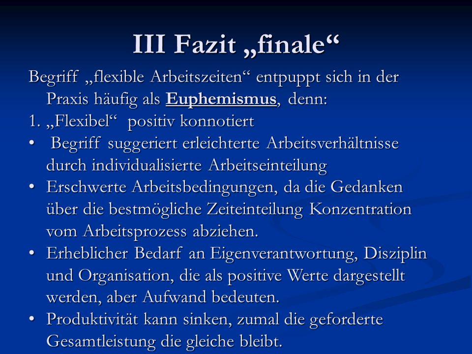 """III Fazit """"finale Begriff """"flexible Arbeitszeiten entpuppt sich in der Praxis häufig als Euphemismus, denn:"""