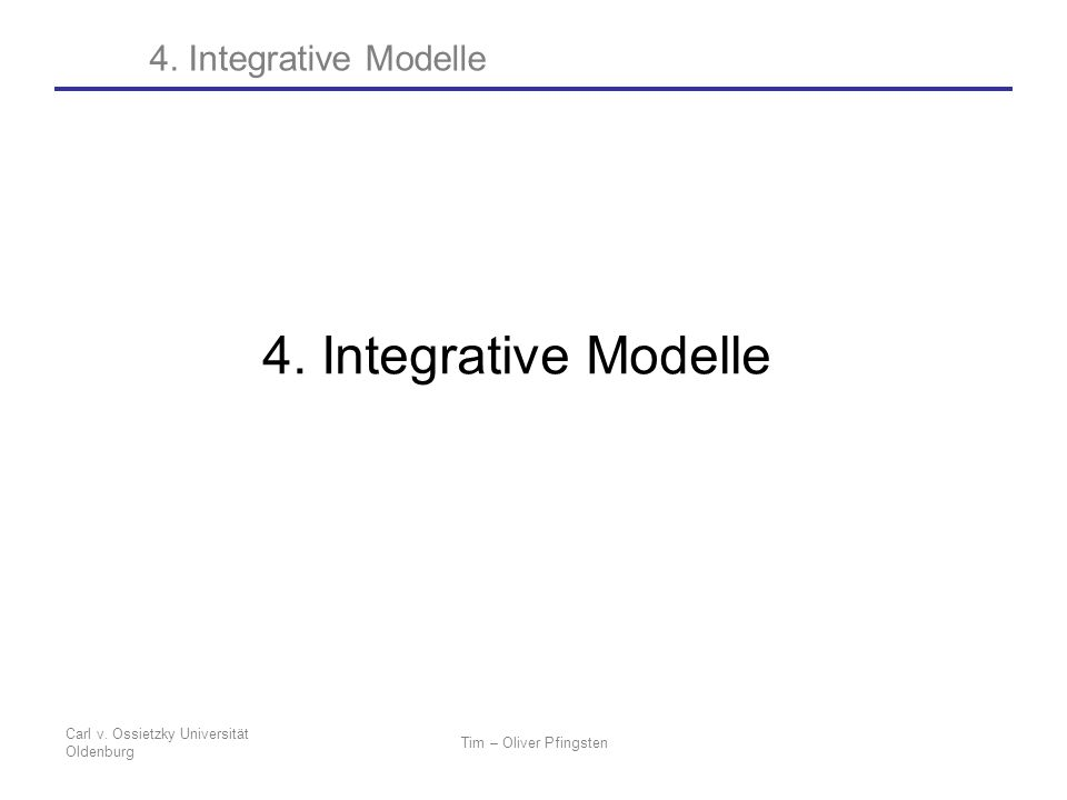 4. Integrative Modelle 4. Integrative Modelle