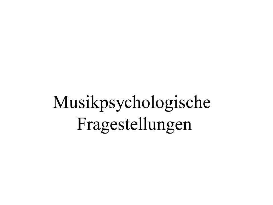 Musikpsychologische Fragestellungen