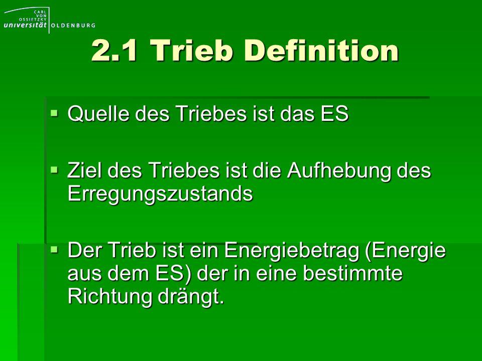 2.1 Trieb Definition Quelle des Triebes ist das ES