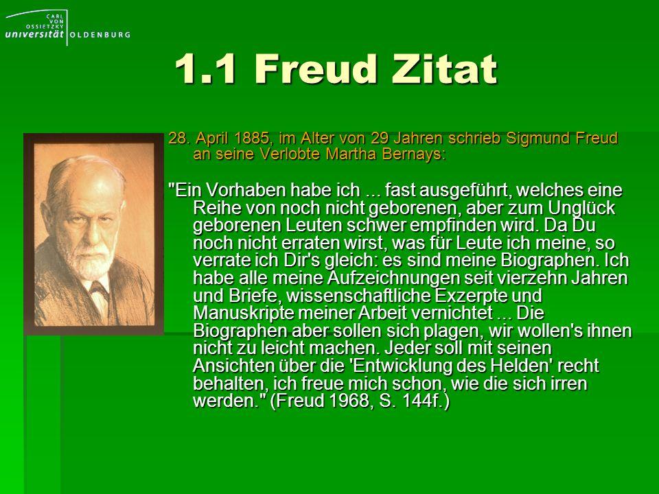 1.1 Freud Zitat 28. April 1885, im Alter von 29 Jahren schrieb Sigmund Freud an seine Verlobte Martha Bernays: