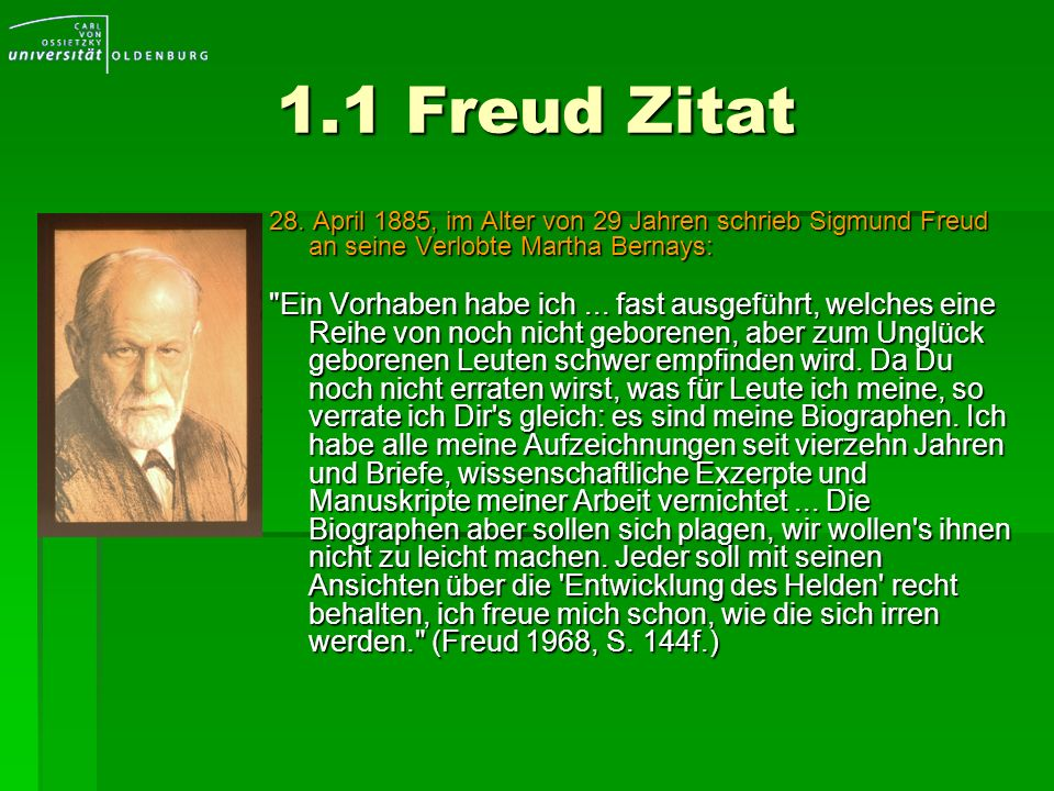 1.1 Freud Zitat28. April 1885, im Alter von 29 Jahren schrieb Sigmund Freud an seine Verlobte Martha Bernays:
