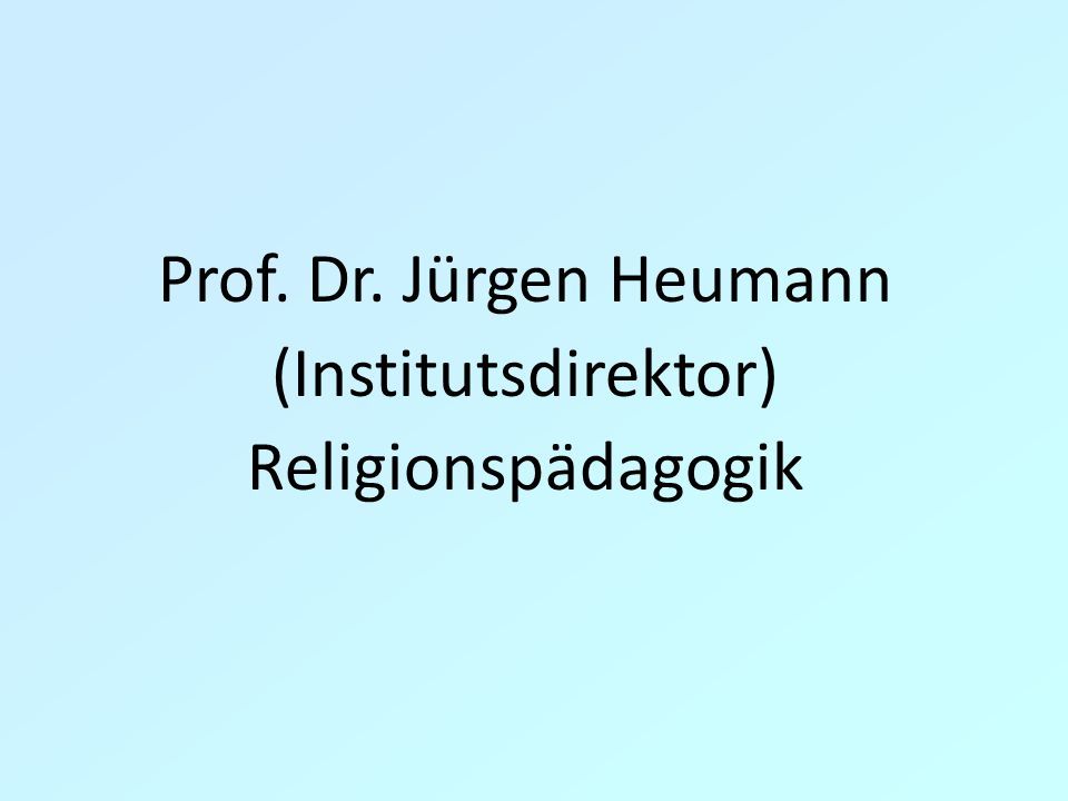 Prof. Dr. Jürgen Heumann (Institutsdirektor) Religionspädagogik 4