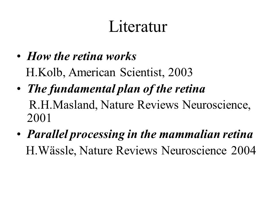Literatur How the retina works H.Kolb, American Scientist, 2003