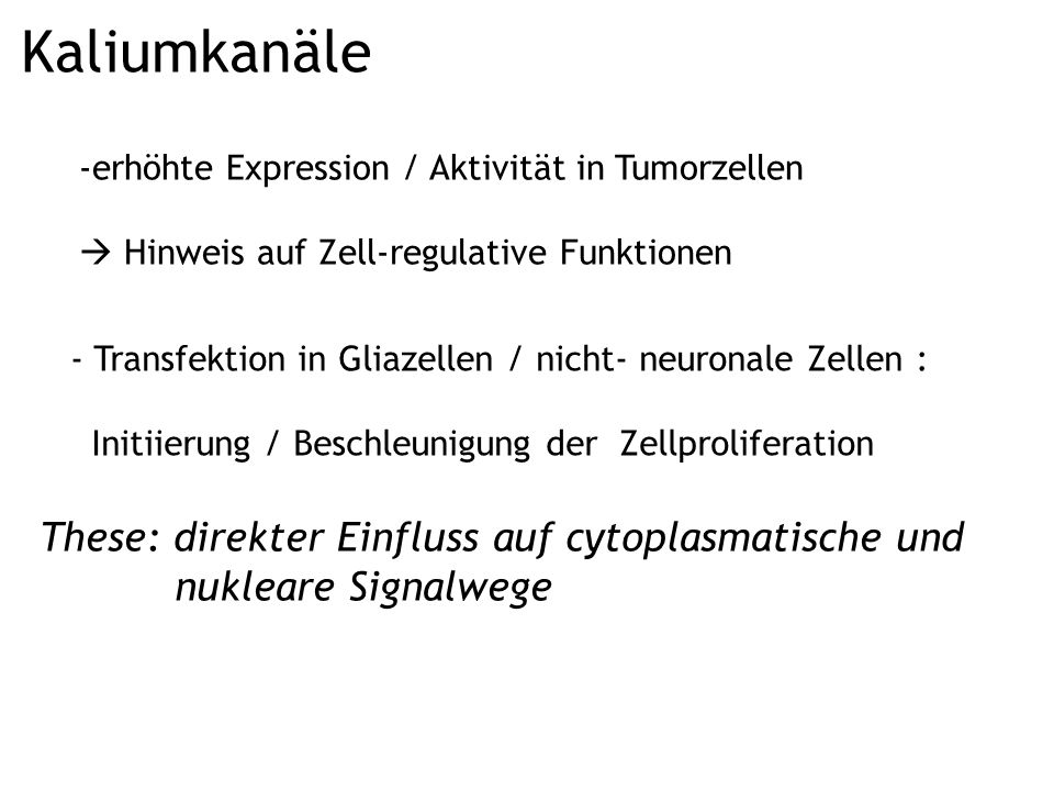 Kaliumkanäle erhöhte Expression / Aktivität in Tumorzellen  Hinweis auf Zell-regulative Funktionen.