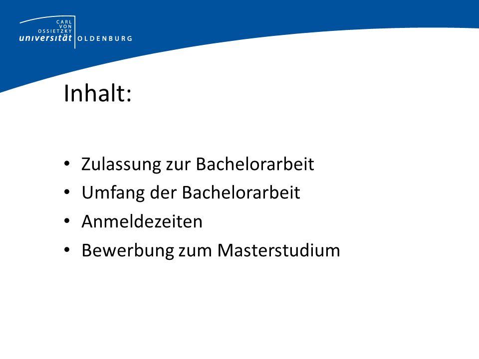 Inhalt: Zulassung zur Bachelorarbeit Umfang der Bachelorarbeit